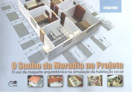 O sonho da moradia no projeto - O uso da maquete arquitetônica na simulação da habitação social, livro de César Imai